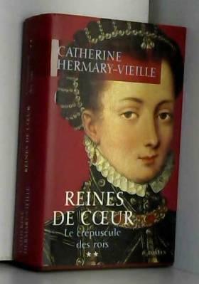 Catherine Hermary-Vieille - Reines de coeur (Le crépuscule des rois) [Relié] by Hermary-Vieille, Catherine