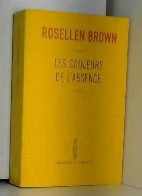 Rosellen Brown et Marianne Véron - Les Couleurs de l'absence