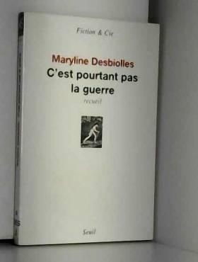 Maryline Desbiolles - C'est pourtant pas la guerre. Recueil