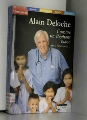 Alain Deloche - Comme un éléphant blanc : Agir à coeur ouvert... (grands caractères)