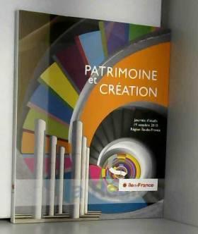 Arlette Auduc - Patrimoine et création : Actes de la journée d'étude 19 octobre 2010 Région Ile-de-France