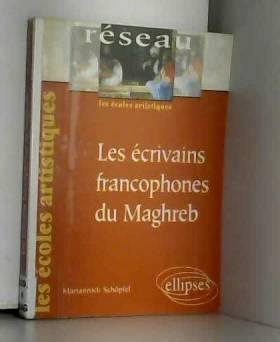 Mariannick Schöpfel - Les écrivains francophones du Maghreb
