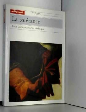 Claude Sahel - La Tolérance : Pour un humanisme hérétique