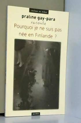 Praline Gay-Para - Pourquoi je ne suis pas née en Finlande ?