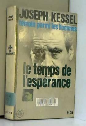 Joseph Kessel - Témoin parmi les hommes T1 Le temps de l'espérance / Kessel, J / Réf 23844