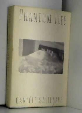 Danielle Sallenave - Phantom Life