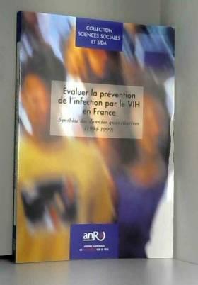 Agence nationale de recherches sur le sida - Évaluer la prévention de l'infection par le VIH en France : Synthèse des données quantitatives,...