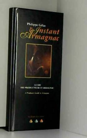 L'instant Armagnac. Guide...