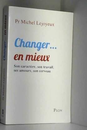 Michel LEJOYEUX - Changer...en mieux