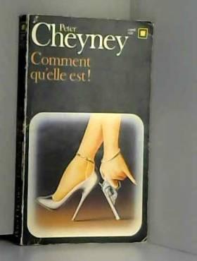 Peter Cheyney - Comment qu'elle est !