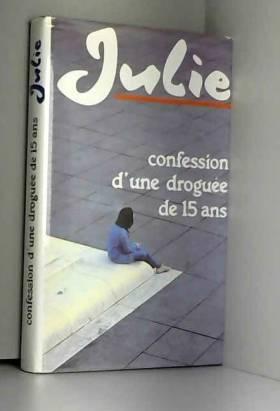 Julie - Confession d'une droguée de 15 ans