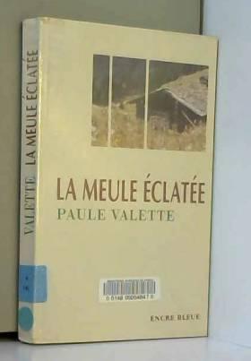 Paule Valette - La meule éclatée (Collection dirigée par Corinne Mongereau et Claude Four)