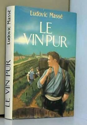 Ludovic Massé - Le vin pur