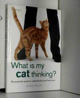 Gwen Bailey - What is my Cat Thinking?: The essential guide to understanding your pet
