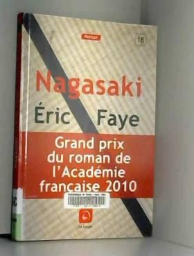Eric Faye - Nagasaki - Grand prix du roman de l'Académie Française 2010