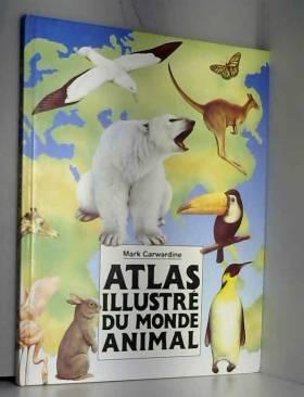 Atlas illustre du monde animal