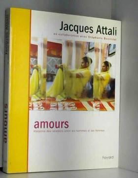 Jacques Attali - Amours : Histoires des relations entre les hommes et les femmes