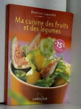 Béatrice Vigot-Lagandré - Ma cuisine des fruits et des légumes
