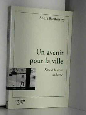 Barthélémy - UN AVENIR POUR LA VILLE . : FACE A LA CRISE URBAINE