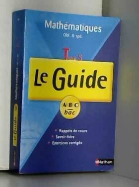 Françoise Isblé et Chantal Carruelle - Mathématiques Tle S : Le Guide