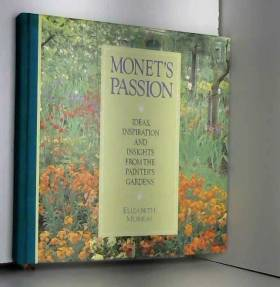 Elizabeth Murray - Monet's Passion: Ideas, Inspiration and Insights from the Painter's Gardens
