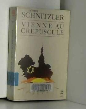 Arthur Schnitzler - Vienne au crépuscule