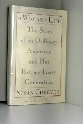 Susan Cheever - A Woman's Life: The Story of an Ordinary American and Her Extraordinary Generation