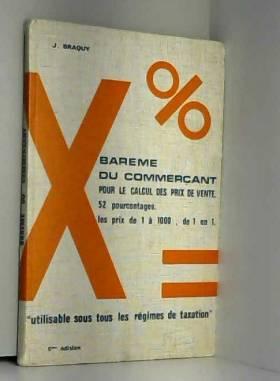 BRAQUY J. - LE BAREME DU COMMERCANT POUR LE CALCUL DES PRIX DE VENTE
