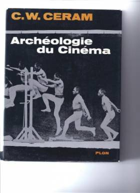 Ceram C. W. - Archéologie du cinéma traduit de l'allemand par isabelle hildenbrand plon 1966