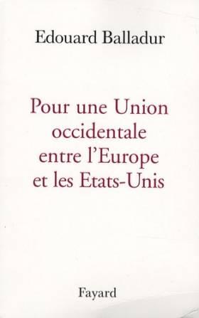 Edouard Balladur - Pour une Union occidentale entre l'Europe et les Etats-Unis