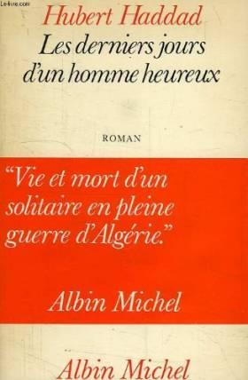 Hubert Haddad - Les Derniers jours d'un homme heureux