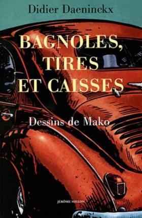 Didier Daeninckx et Mako - Bagnoles, tires et caisses