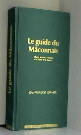 Jean-François Garmier - LE GUIDE DU MACONNAIS