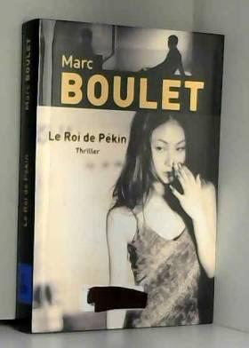 Marc Boulet - Le Roi de Pékin