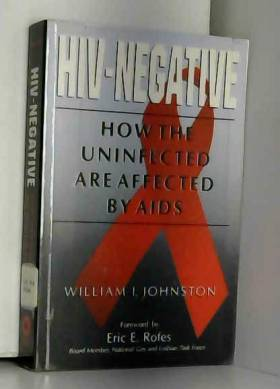 HIV-Negative: How the Uninfected Are Affected by AIDS by William I. Johnston (1995-03-31)