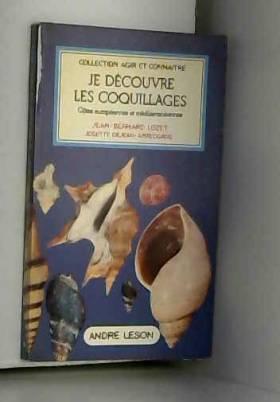 JEAN-BERNARD LOZET & JOSETTE DEJEAN-ARRECGROS - Le decouvre les coquillages - eôtes europeennes et mediterraneennes