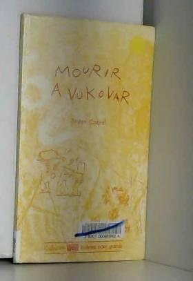 Tristan Cabral - Mourir à Vukovar : Petit carnet de Bosnie