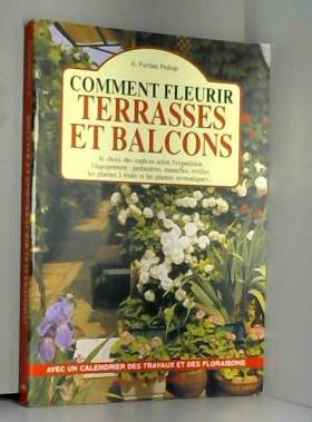 A. Furlani-Pedoja - Comment fleurir terrasses et balcons