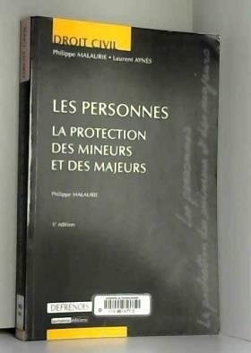 Philippe Malaurie - Les personnes : La protection des mineurs et des majeurs