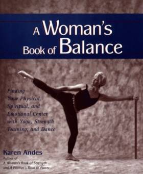 Karen Andes - A Woman's Book of Balance: Finding your Physical, Spiritual, and Emotional Center