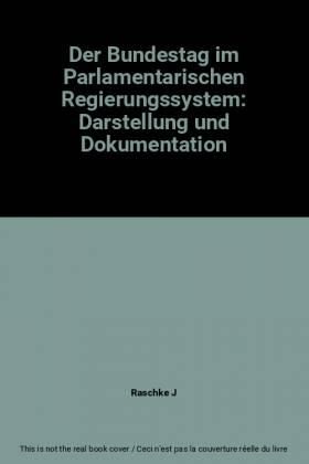 Raschke J - Der Bundestag im Parlamentarischen Regierungssystem: Darstellung und Dokumentation