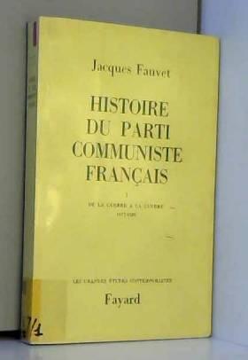 Jacques Fauvet et Alain Duhamel - Jacques Fauvet. Histoire du Parti communiste français