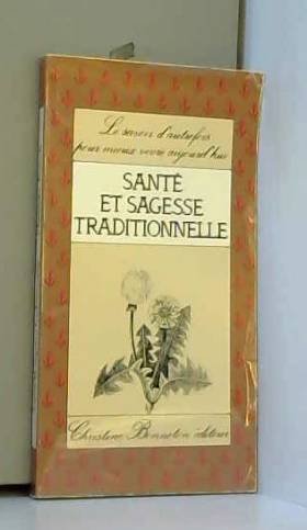 Claudette Joannis - Santé et sagesse traditionnelle (Le Savoir d'autrefois pour mieux vivre aujourd'hui)