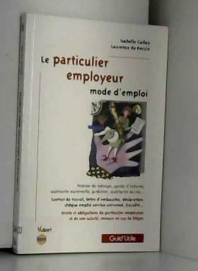 Le particulier employeur :...