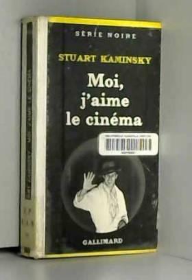 Stuart Kaminsky - Moi, j'aime le cinéma