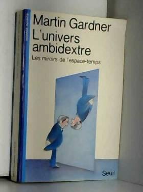 L'Univers ambidextre : Les...