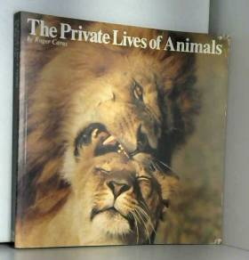 Roger A. Caras - The Private Lives of Animals