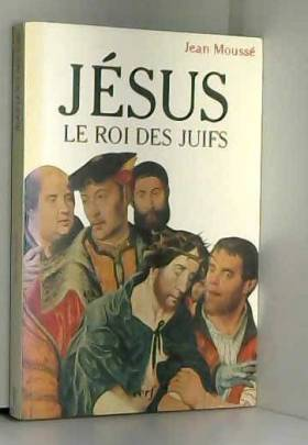 Jésus le roi des Juifs -...