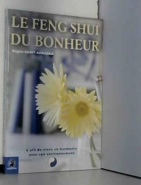 Le Feng Shui du bonheur :...