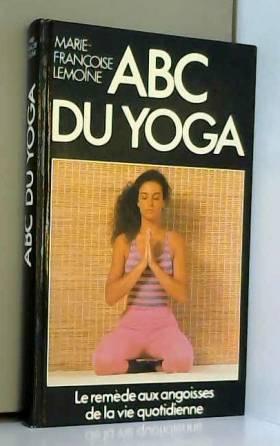 Marie-Françoise Lemoine - ABC du yoga